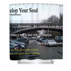 Develop Your Soul Shower Curtain