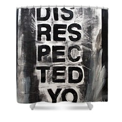 Disrespected Yo Shower Curtain by Linda Woods