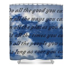 Do All The Good You Can Shower Curtain by Barbara Griffin