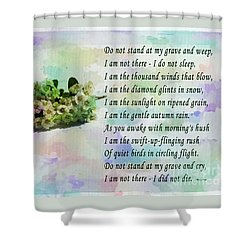 Do Not Stand At My Grave And Weep Shower Curtain by Barbara Griffin