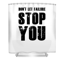Don't Let Failure Stop You 2 Shower Curtain