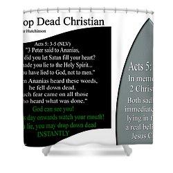 Drop Dead Christian Shower Curtain