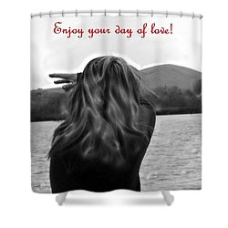 Enjoy Your Day Of Love Shower Curtain by Lisa Kaiser