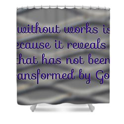 Faith Without Works Shower Curtain