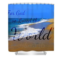 For God So Loved The World Shower Curtain by Sharon Soberon
