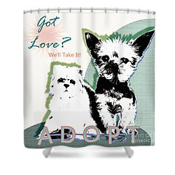 Got Love Adopt A Pet Poster Art Shower Curtain