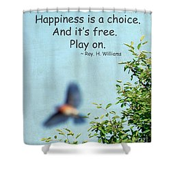 Shower Curtain featuring the photograph Happiness Is A Choice by Kerri Farley