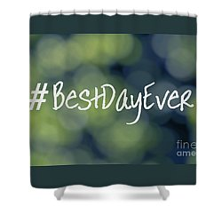 Hashtag Best Day Ever Shower Curtain