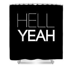 Hell Yeah Poster 1 Shower Curtain