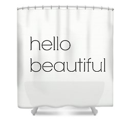 Hello Beautiful Shower Curtain by Chastity Hoff