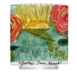 Here's To Better Days Ahead Shower Curtain