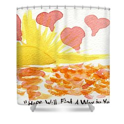 Hope Will Find A Way To You Shower Curtain