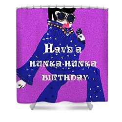 Hunka Hunka Birthday Shower Curtain