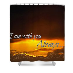 I Am With You Always Shower Curtain