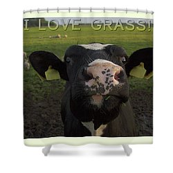 I Love Grass --said The Cow. Shower Curtain