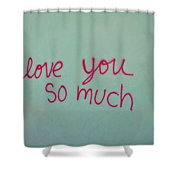 I Love You So Much Shower Curtain