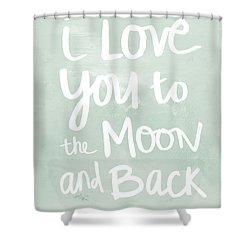 I Love You To The Moon And Back- Inspirational Quote Shower Curtain