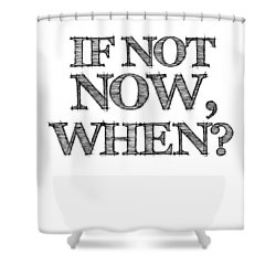 If Not Now When Poster White Shower Curtain