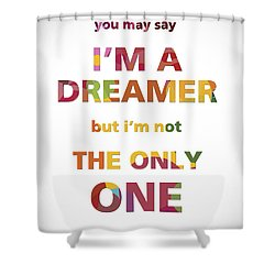 I'm A Dreamer But I'm Not The Only One Shower Curtain