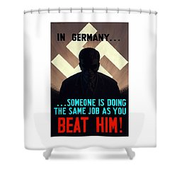 In Germany Someone Is Doing The Same Job As You Shower Curtain by War Is Hell Store