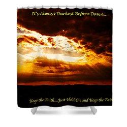 Inspirational It's Always Darkest Just Before Dawn Shower Curtain by Maggie Vlazny