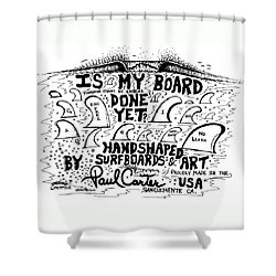 Is My Board Done Yet #1 Shower Curtain