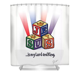 Jesus Is My Lord And King Shower Curtain
