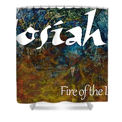 Josiah - Fire Of The Lord Shower Curtain by Christopher