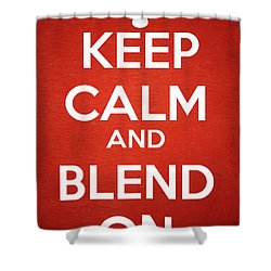 Keep Calm And Blend On Shower Curtain by Edward Fielding