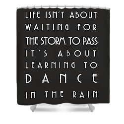 Learn To Dance In The Rain Shower Curtain by Georgia Fowler