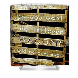 Leftover Bacon Shower Curtain