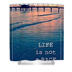 Life Is Not A Race Shower Curtain by Edward Fielding