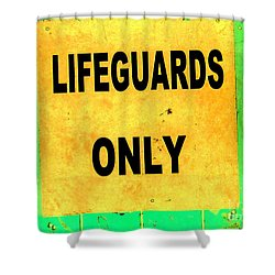 Lifeguards Only Shower Curtain by Ed Weidman