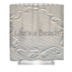 Lifes A Beach With Text Shower Curtain by Charlie and Norma Brock