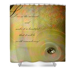Shower Curtain featuring the photograph Live In The Moment  by Sandra Foster