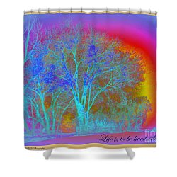 Live Life Vibrantly Shower Curtain