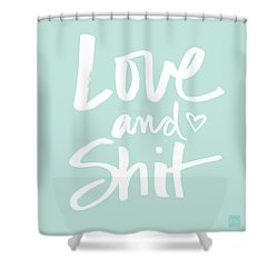 Love And Shit Shower Curtain