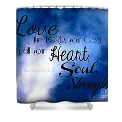 Love The Lord Your God Shower Curtain by Sharon Soberon