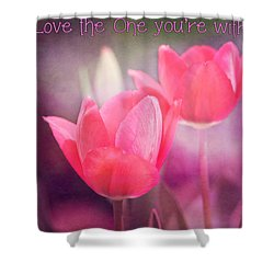 Shower Curtain featuring the photograph Love The One You're With by Trina  Ansel