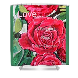 Shower Curtain featuring the painting Love... A Beautiful Rose With Thorns by Kimberlee Baxter