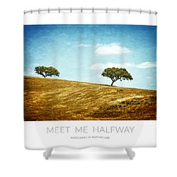 Meet Me Halfway - Poster Shower Curtain