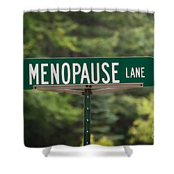 Menopause Lane Sign Shower Curtain by Sue Smith