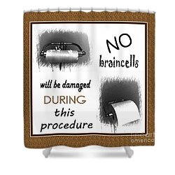 No Braincells Will Be Damaged Shower Curtain by Barbara Griffin