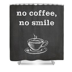 No Coffee No Smile Shower Curtain