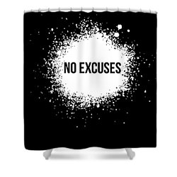No Excuses Poster Black  Shower Curtain