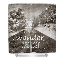 Not All Who Wander Are Lost Mountains Shower Curtain