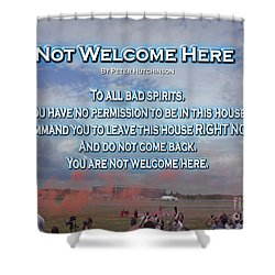 Not Welcome Here Shower Curtain
