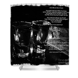 One More Won't Hurt Shower Curtain by James Aiken