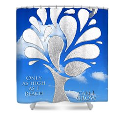 Only As High As I Reach Can I Grow Shower Curtain by Nikki Smith