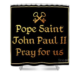Pope Saint John Paul II Pray For Us Shower Curtain by Rose Santuci-Sofranko